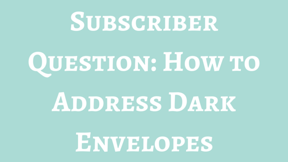 Subscriber Question: How to Address Dark Envelopes